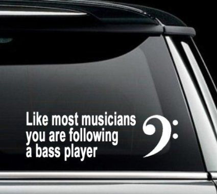 Наклейка «Like most musicians you are following a bass player»